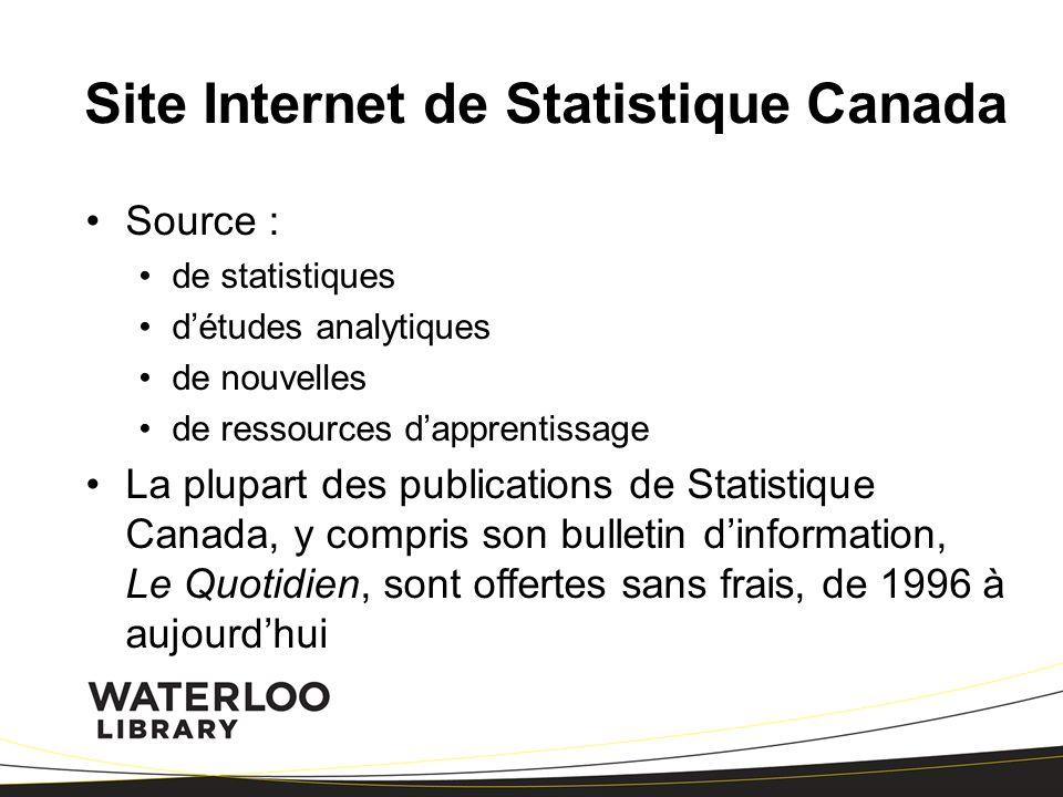Site Internet de Statistique Canada Source : de statistiques détudes analytiques de nouvelles de ressources dapprentissage La plupart des publications de Statistique Canada, y compris son bulletin dinformation, Le Quotidien, sont offertes sans frais, de 1996 à aujourdhui