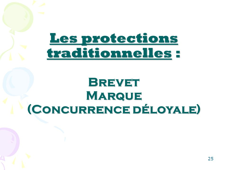 25 Les protections traditionnelles : Brevet Marque (Concurrence déloyale)
