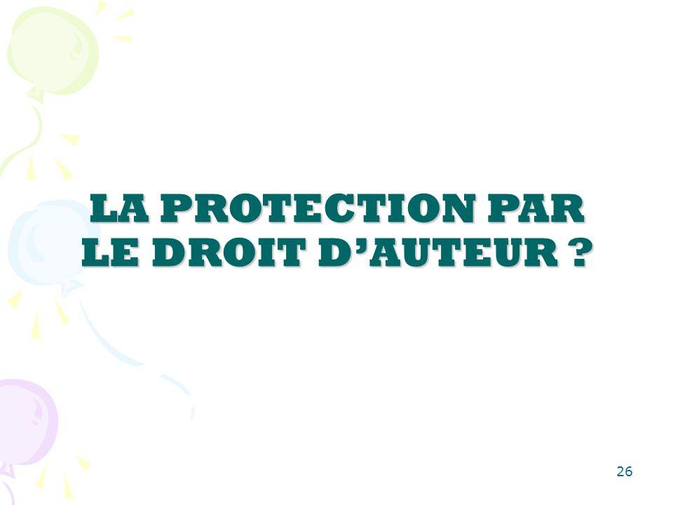 26 LA PROTECTION PAR LE DROIT DAUTEUR ?