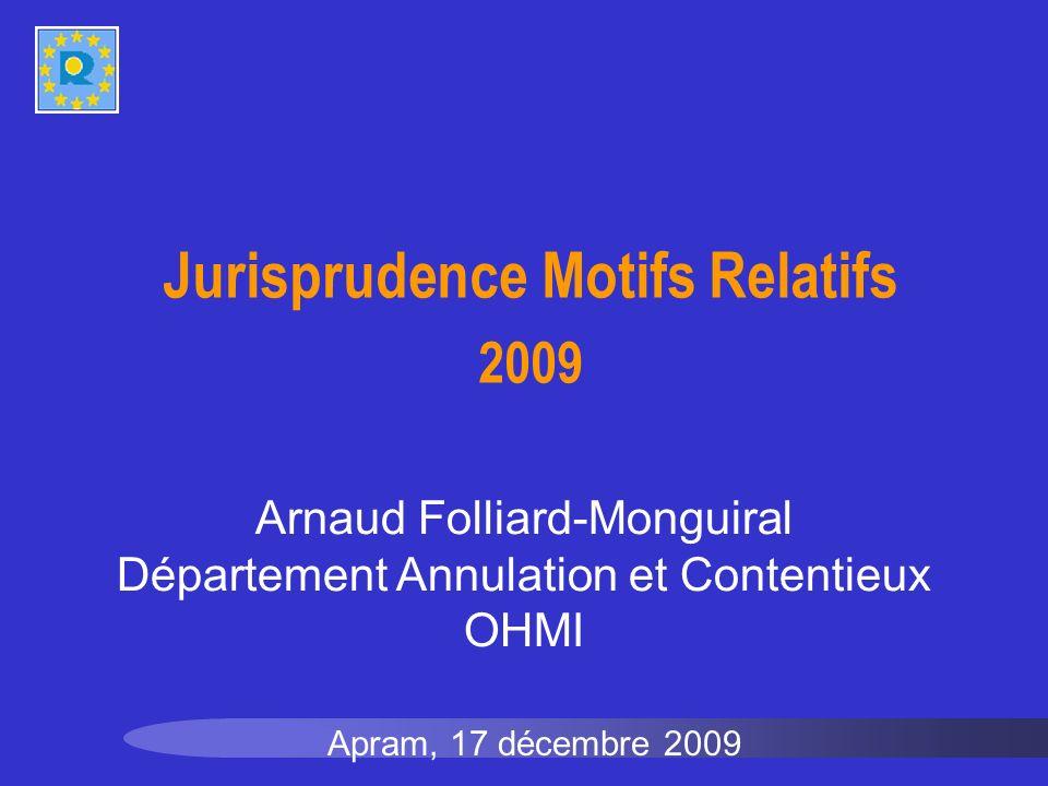 Jurisprudence Motifs Relatifs 2009 Apram, 17 décembre 2009 Arnaud Folliard-Monguiral Département Annulation et Contentieux OHMI