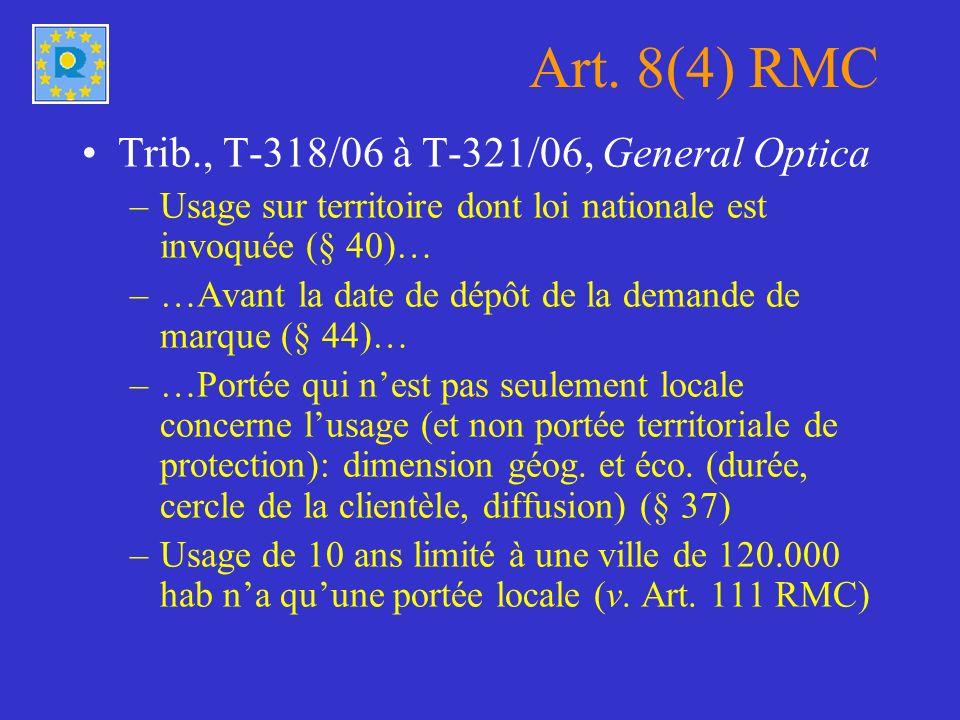 Art. 8(4) RMC Trib., T-318/06 à T-321/06, General Optica –Usage sur territoire dont loi nationale est invoquée (§ 40)… –…Avant la date de dépôt de la