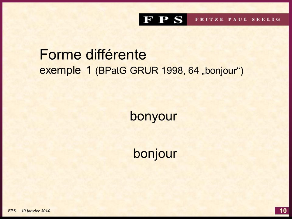 10 FPS 10 janvier 2014 Forme différente exemple 1 (BPatG GRUR 1998, 64 bonjour) bonyour bonjour