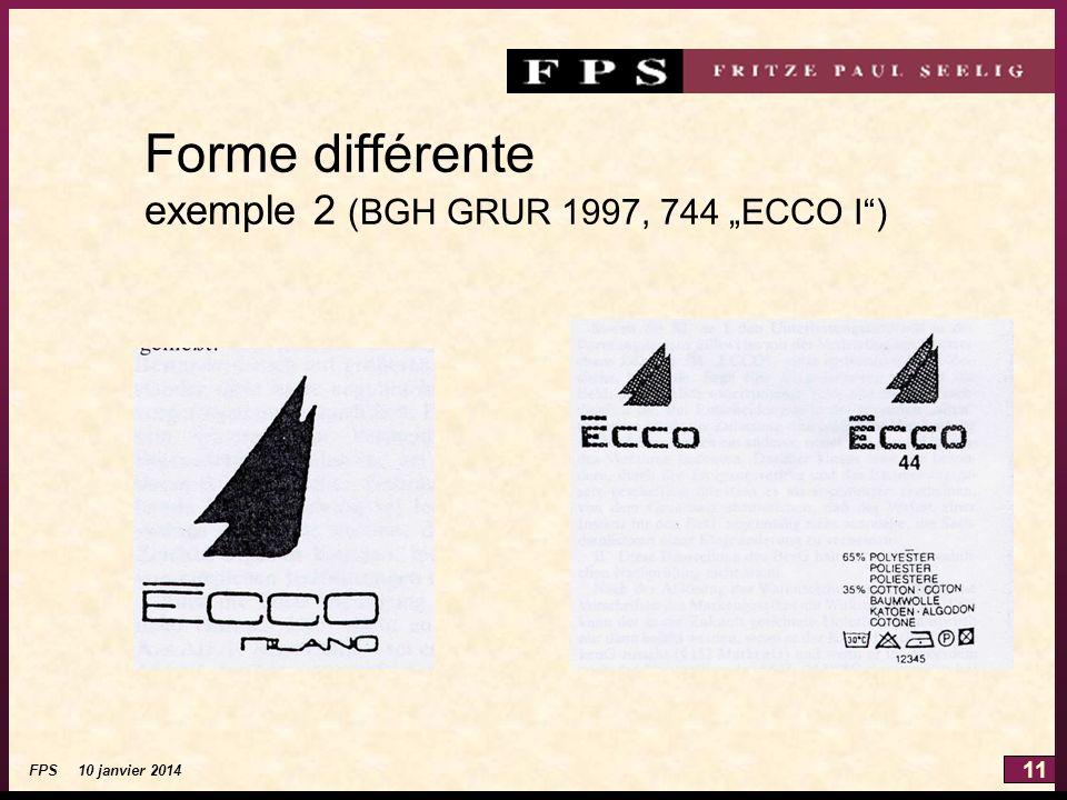 11 FPS 10 janvier 2014 Forme différente exemple 2 (BGH GRUR 1997, 744 ECCO I)