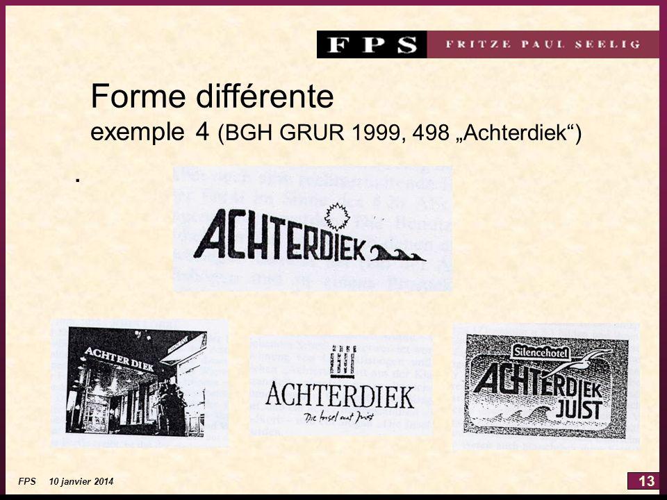 13 FPS 10 janvier 2014 Forme différente exemple 4 (BGH GRUR 1999, 498 Achterdiek).