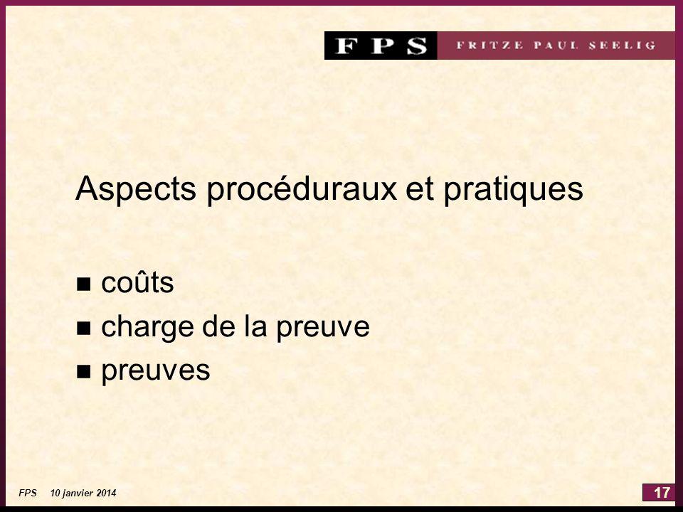 17 FPS 10 janvier 2014 Aspects procéduraux et pratiques n coûts n charge de la preuve n preuves