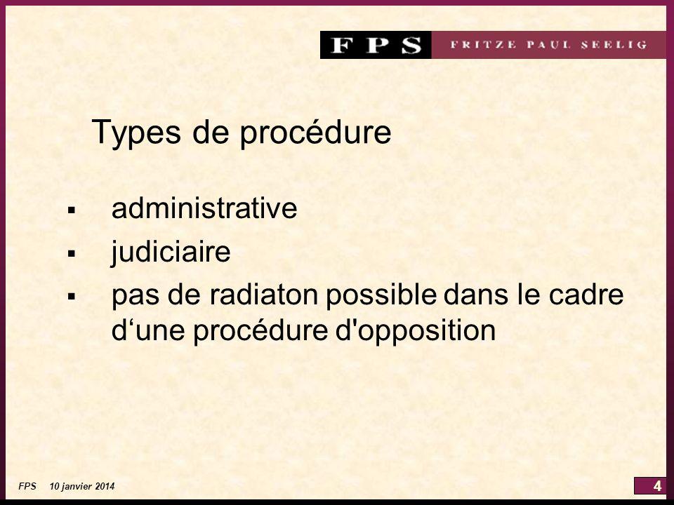 4 FPS 10 janvier 2014 Types de procédure administrative judiciaire pas de radiaton possible dans le cadre dune procédure d opposition