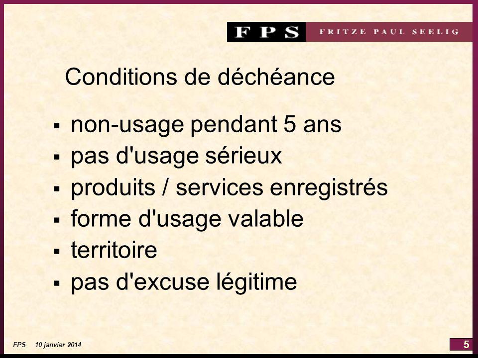 5 FPS 10 janvier 2014 Conditions de déchéance non-usage pendant 5 ans pas d usage sérieux produits / services enregistrés forme d usage valable territoire pas d excuse légitime