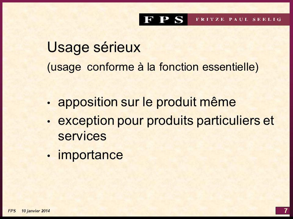 7 FPS 10 janvier 2014 Usage sérieux (usage conforme à la fonction essentielle) apposition sur le produit même exception pour produits particuliers et services importance