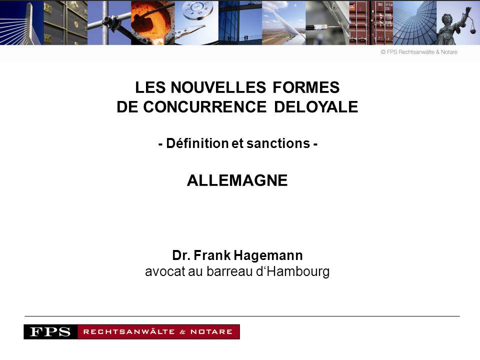 LES NOUVELLES FORMES DE CONCURRENCE DELOYALE - Définition et sanctions - ALLEMAGNE Dr. Frank Hagemann avocat au barreau dHambourg