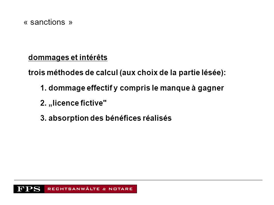 « sanctions » dommages et intérêts trois méthodes de calcul (aux choix de la partie lésée): 1. dommage effectif y compris le manque à gagner 2. licenc