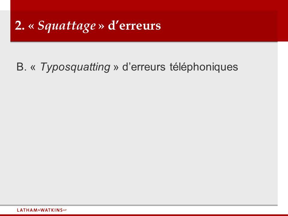 2. « Squattage » derreurs B. « Typosquatting » derreurs téléphoniques
