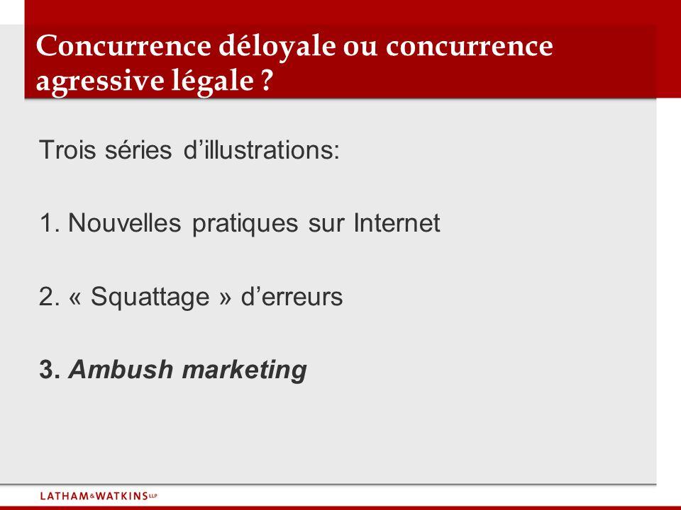 Concurrence déloyale ou concurrence agressive légale ? Trois séries dillustrations: 1. Nouvelles pratiques sur Internet 2. « Squattage » derreurs 3. A