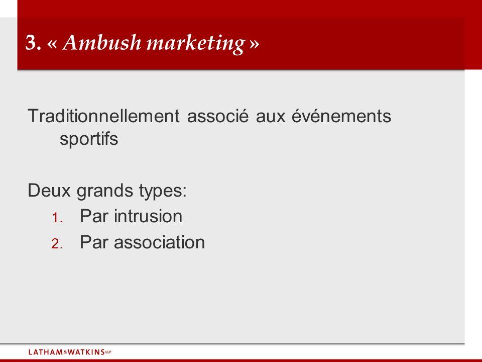 3. « Ambush marketing » Traditionnellement associé aux événements sportifs Deux grands types: 1. Par intrusion 2. Par association