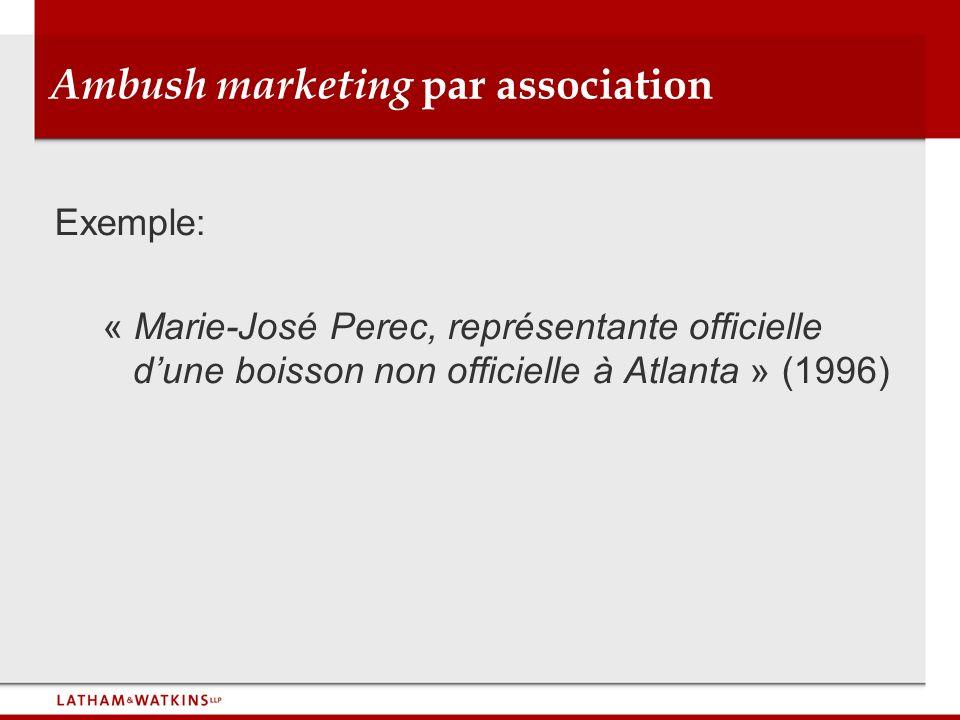 Ambush marketing par association Exemple: « Marie-José Perec, représentante officielle dune boisson non officielle à Atlanta » (1996)