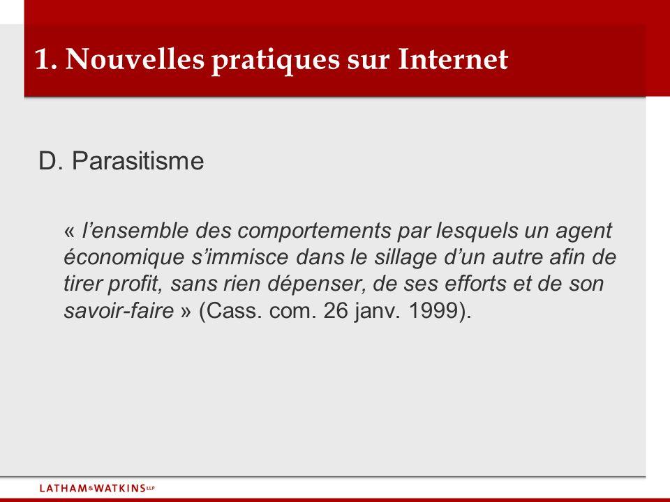 1. Nouvelles pratiques sur Internet D. Parasitisme « lensemble des comportements par lesquels un agent économique simmisce dans le sillage dun autre a
