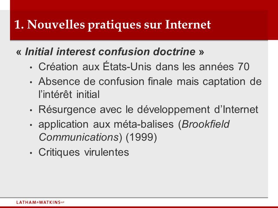 1. Nouvelles pratiques sur Internet « Initial interest confusion doctrine » Création aux États-Unis dans les années 70 Absence de confusion finale mai