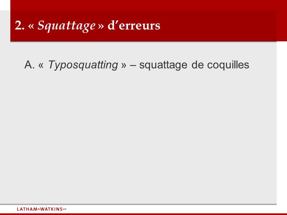 2. « Squattage » derreurs A. « Typosquatting » – squattage de coquilles