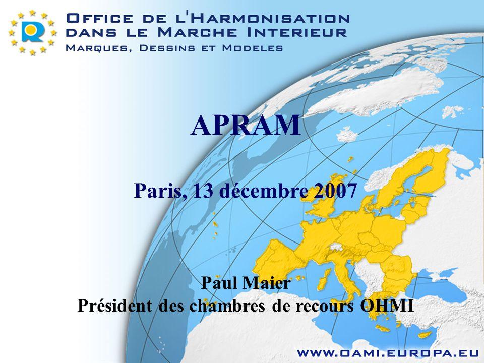 APRAM Paris, 13 décembre 2007 Paul Maier Président des chambres de recours OHMI