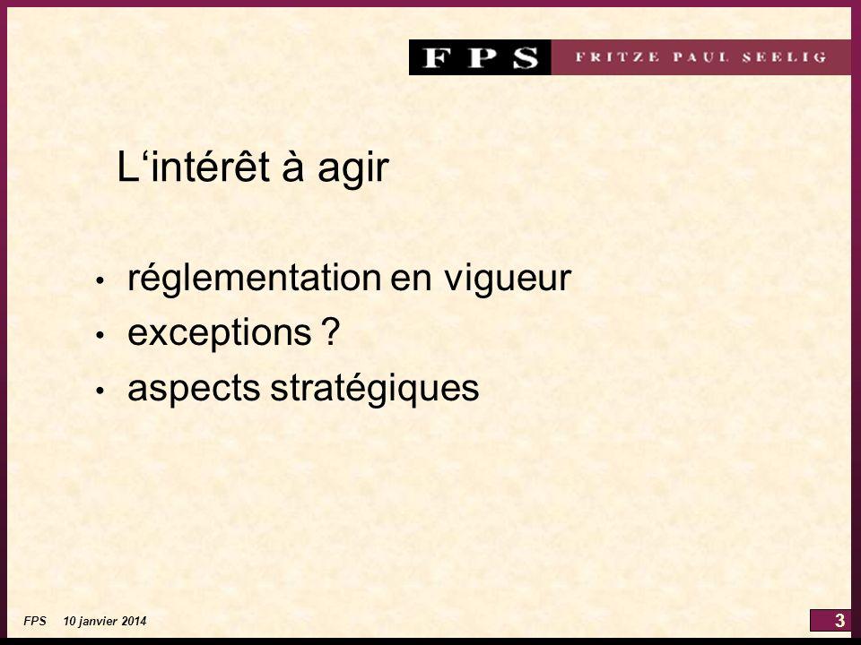 3 FPS 10 janvier 2014 Lintérêt à agir réglementation en vigueur exceptions ? aspects stratégiques