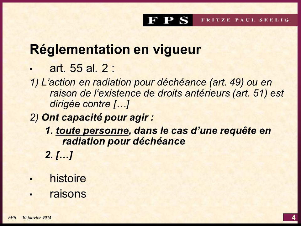 4 FPS 10 janvier 2014 Réglementation en vigueur art. 55 al. 2 : 1) Laction en radiation pour déchéance (art. 49) ou en raison de lexistence de droits