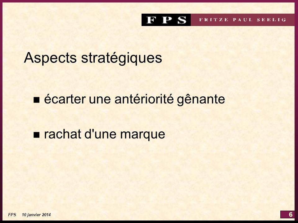 6 FPS 10 janvier 2014 Aspects stratégiques n écarter une antériorité gênante n rachat d'une marque