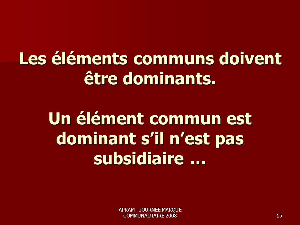 APRAM - JOURNEE MARQUE COMMUNAUTAIRE 200815 Les éléments communs doivent être dominants.