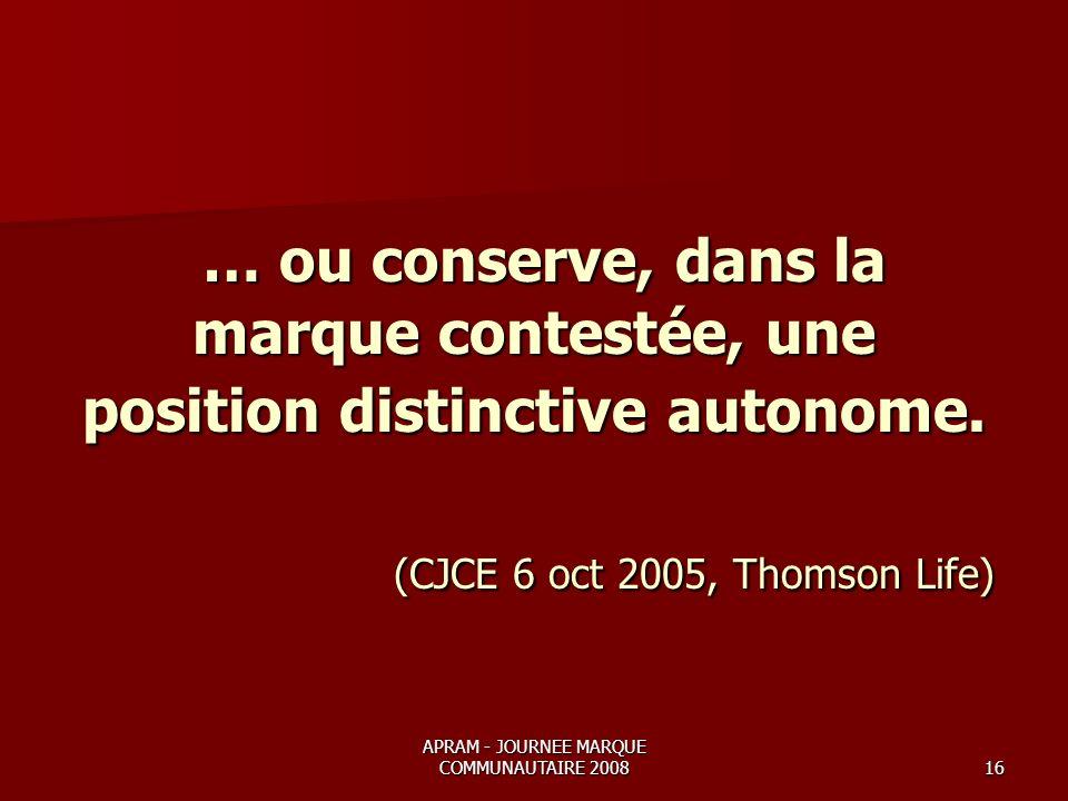 APRAM - JOURNEE MARQUE COMMUNAUTAIRE 200816 … ou conserve, dans la marque contestée, une position distinctive autonome.
