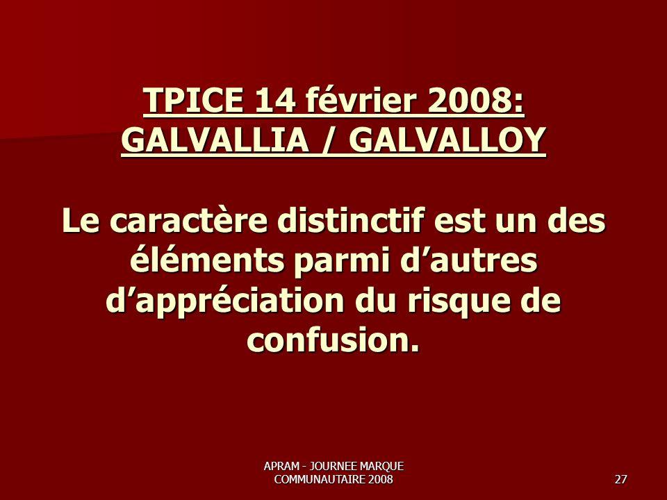 APRAM - JOURNEE MARQUE COMMUNAUTAIRE 200827 TPICE 14 février 2008: GALVALLIA / GALVALLOY Le caractère distinctif est un des éléments parmi dautres dappréciation du risque de confusion.