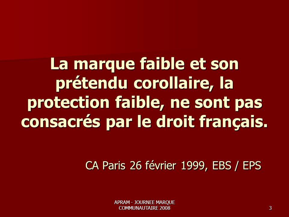 APRAM - JOURNEE MARQUE COMMUNAUTAIRE 20083 La marque faible et son prétendu corollaire, la protection faible, ne sont pas consacrés par le droit français.