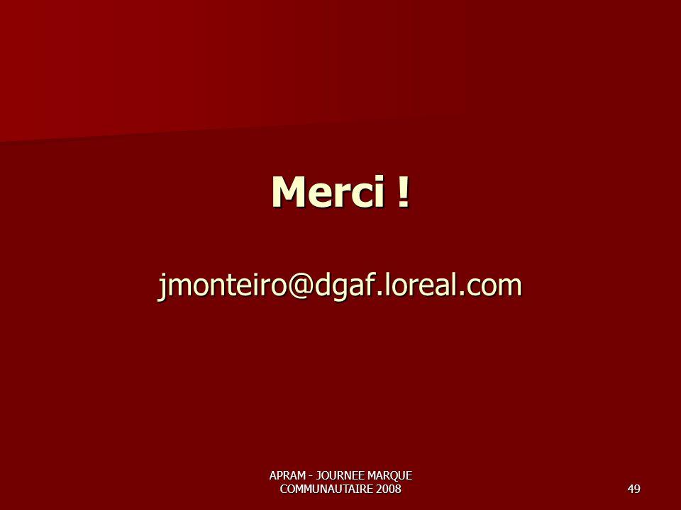 APRAM - JOURNEE MARQUE COMMUNAUTAIRE 200849 Merci ! jmonteiro@dgaf.loreal.com