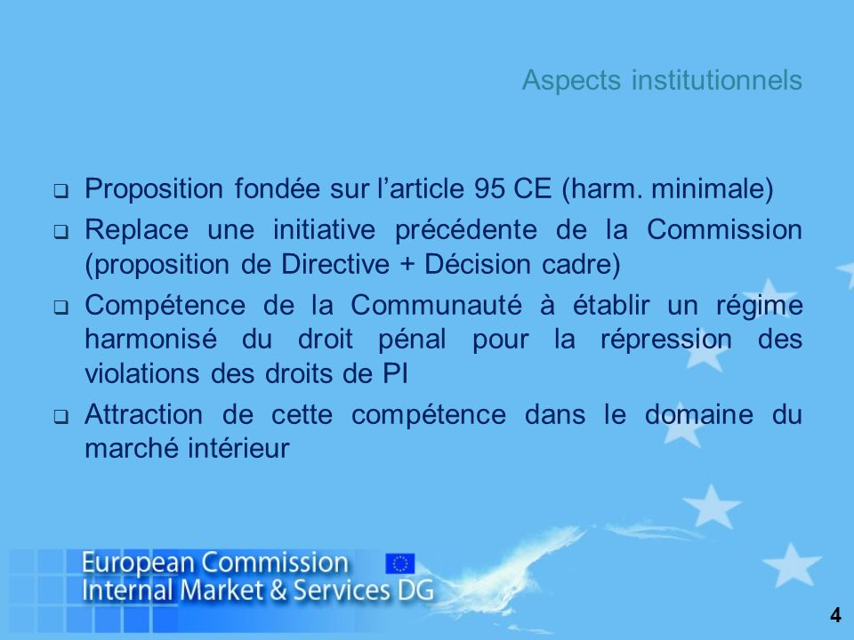 4 Aspects institutionnels Proposition fondée sur larticle 95 CE (harm. minimale) Replace une initiative précédente de la Commission (proposition de Di