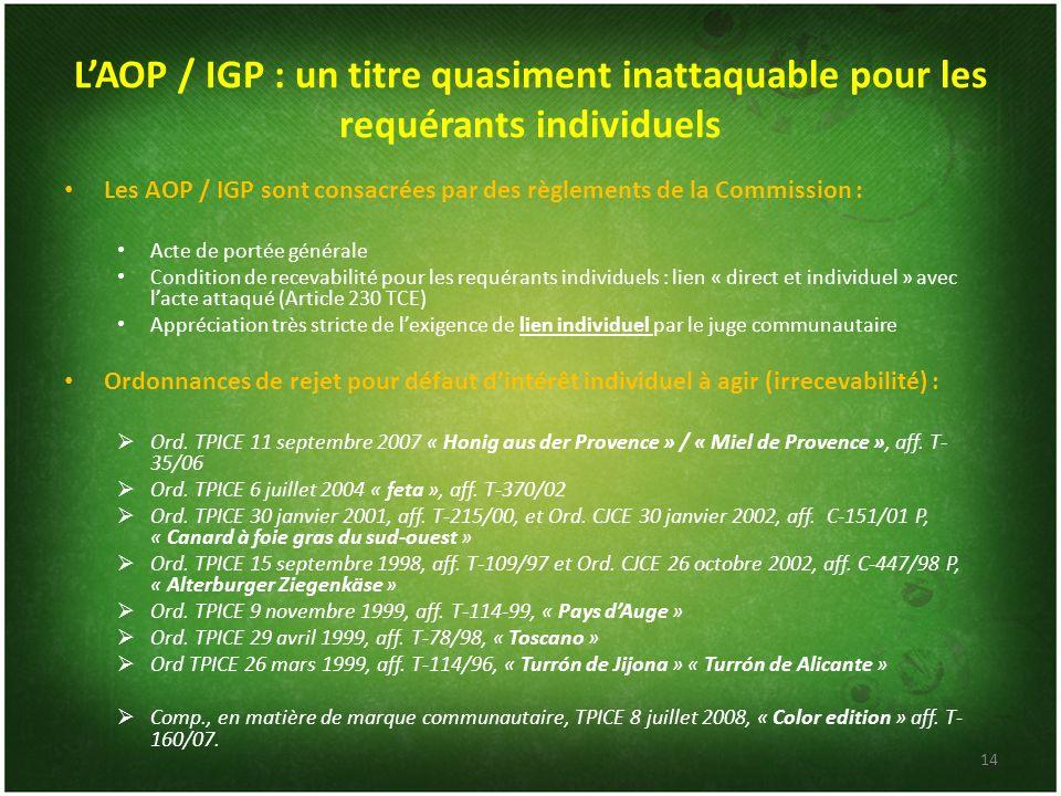 LAOP / IGP : un titre quasiment inattaquable pour les requérants individuels Les AOP / IGP sont consacrées par des règlements de la Commission : Acte