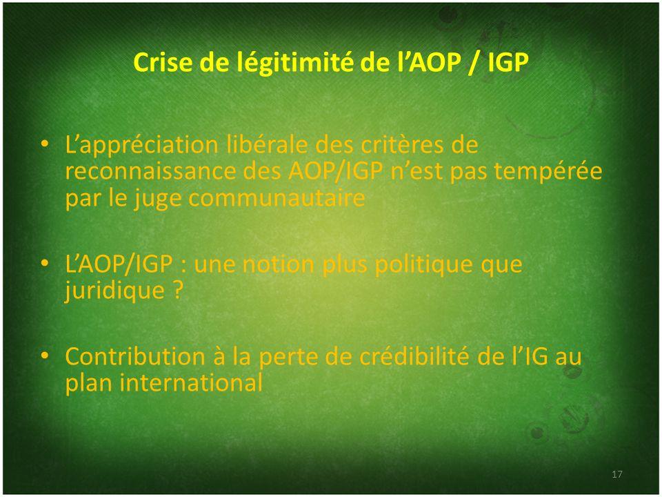 Crise de légitimité de lAOP / IGP Lappréciation libérale des critères de reconnaissance des AOP/IGP nest pas tempérée par le juge communautaire LAOP/I