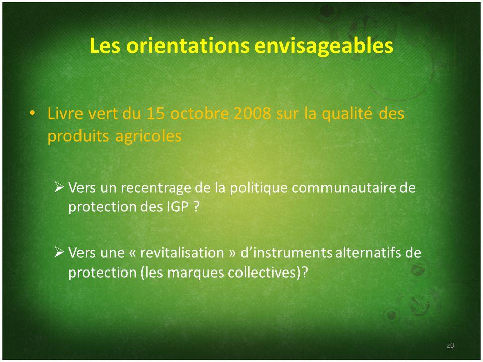 Les orientations envisageables Livre vert du 15 octobre 2008 sur la qualité des produits agricoles Vers un recentrage de la politique communautaire de