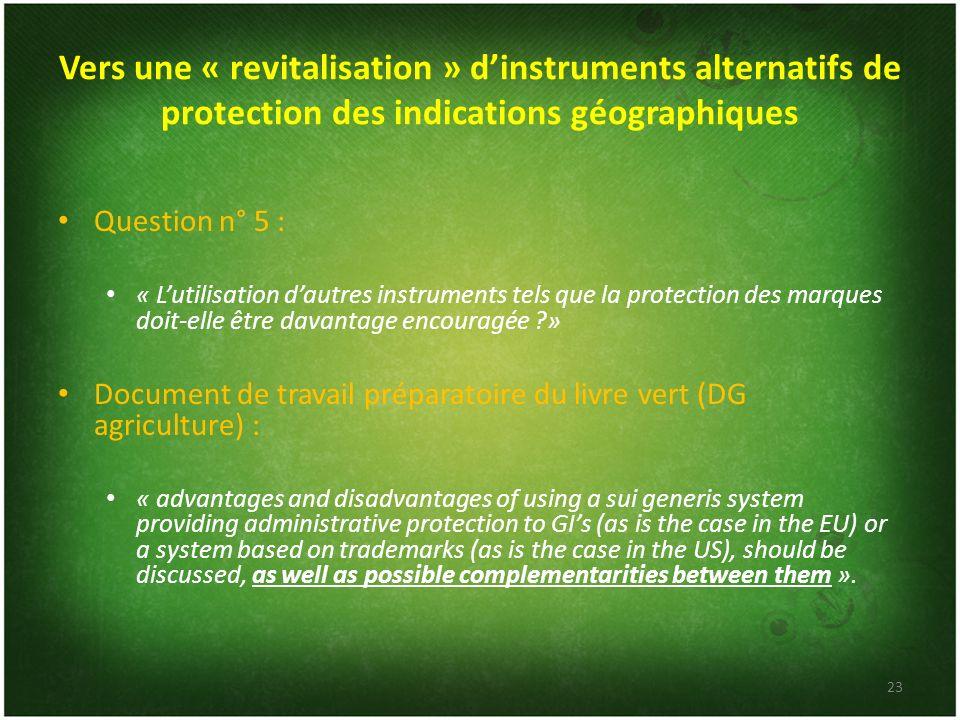 Vers une « revitalisation » dinstruments alternatifs de protection des indications géographiques Question n° 5 : « Lutilisation dautres instruments te