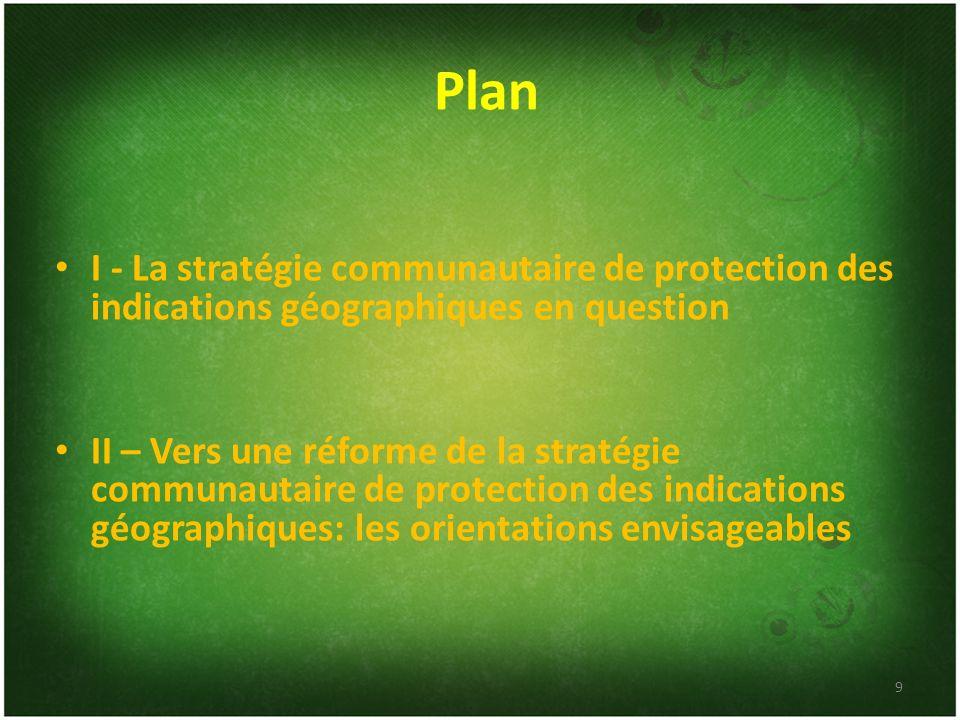 Plan I - La stratégie communautaire de protection des indications géographiques en question II – Vers une réforme de la stratégie communautaire de pro