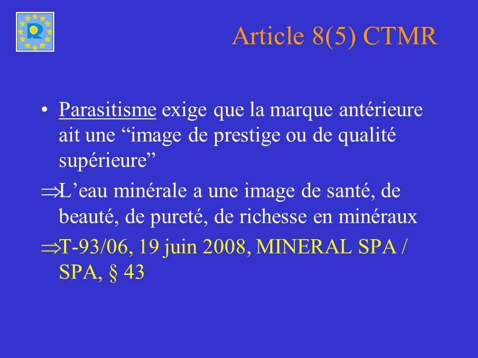 Article 8(5) CTMR Parasitisme exige que la marque antérieure ait une image de prestige ou de qualité supérieure Leau minérale a une image de santé, de beauté, de pureté, de richesse en minéraux T-93/06, 19 juin 2008, MINERAL SPA / SPA, § 43