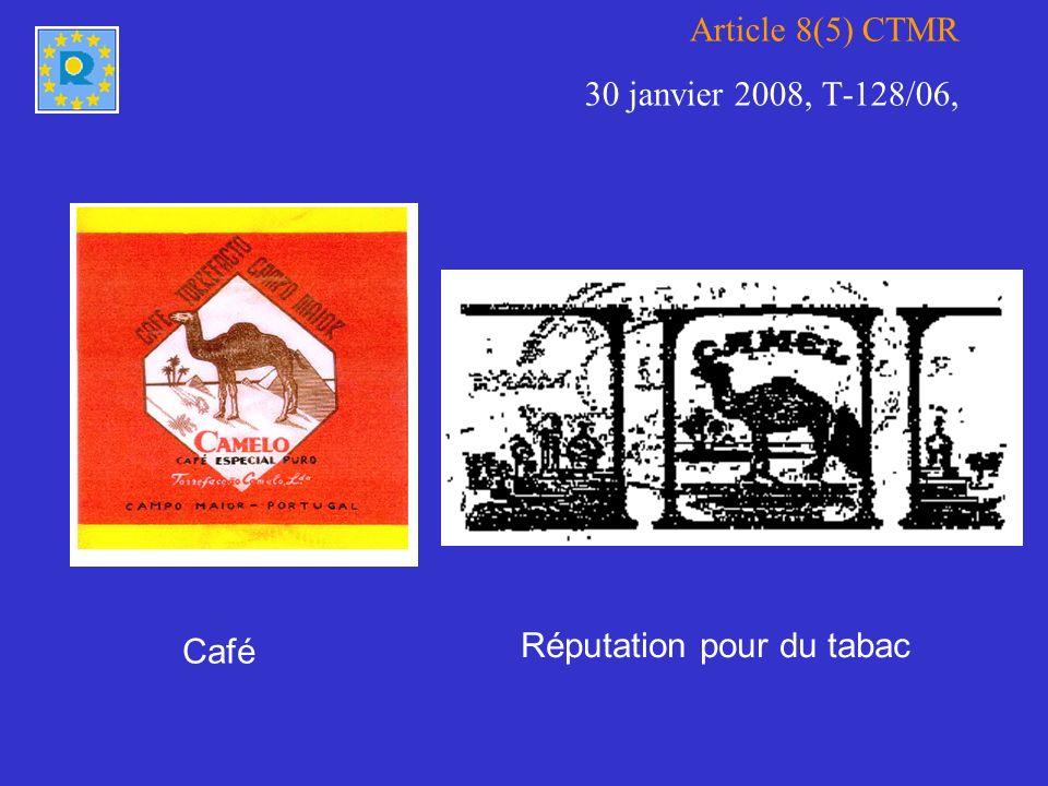 Article 8(5) CTMR 30 janvier 2008, T-128/06, Café Réputation pour du tabac