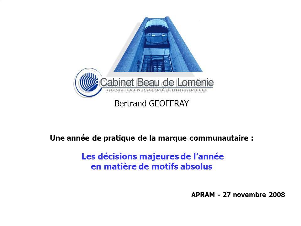 © 2008 Les décisions majeures de lannée en matière de motifs absolus 27 Novembre 2008 Bertrand GEOFFRAY 1 Une année de pratique de la marque communaut