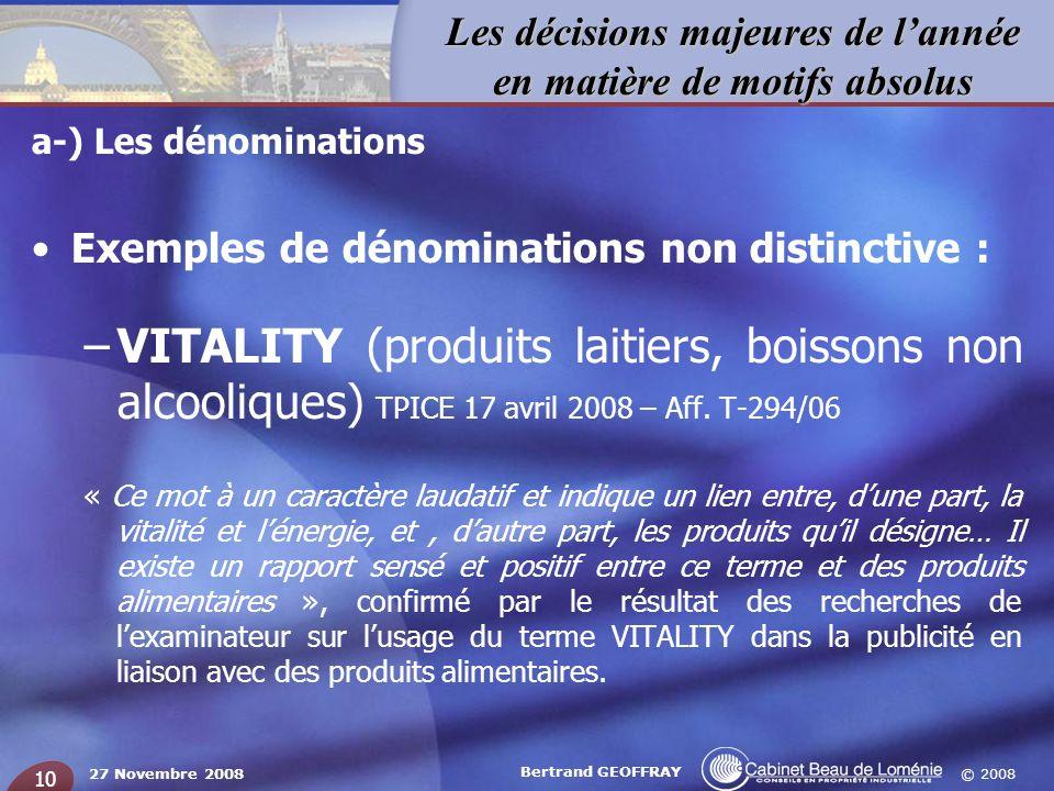 © 2008 Les décisions majeures de lannée en matière de motifs absolus 27 Novembre 2008 Bertrand GEOFFRAY 10 a-) Les dénominations Exemples de dénominat