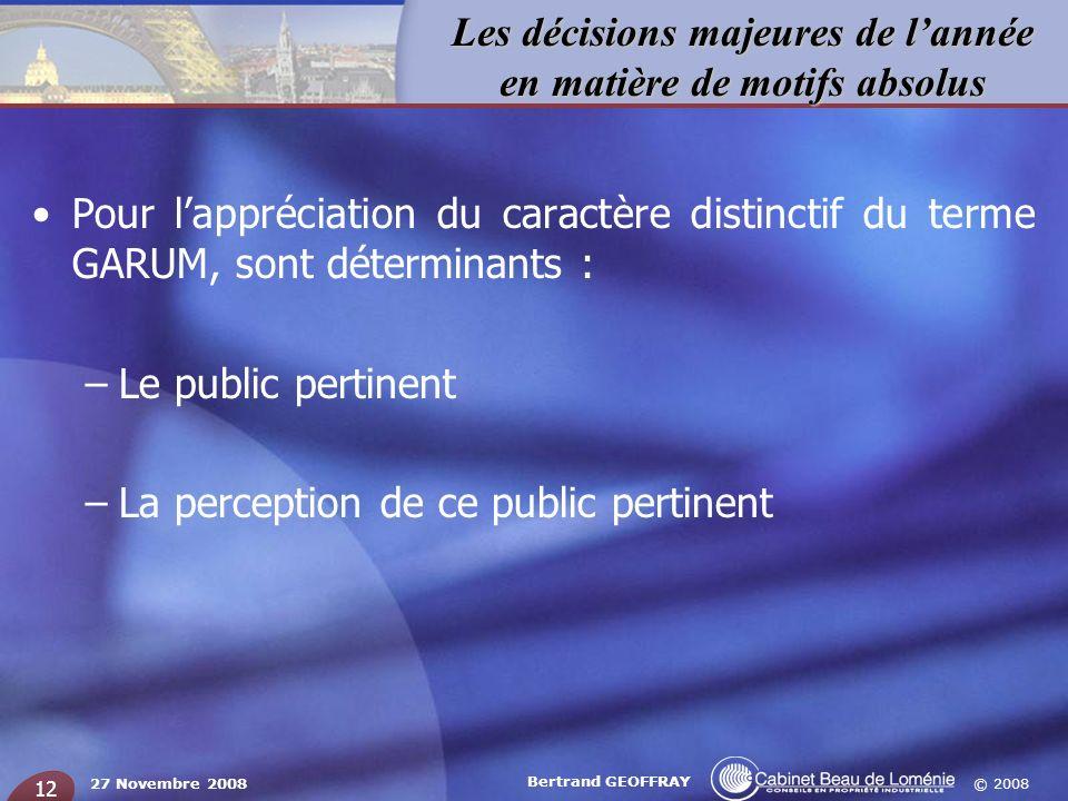 © 2008 Les décisions majeures de lannée en matière de motifs absolus 27 Novembre 2008 Bertrand GEOFFRAY 12 Pour lappréciation du caractère distinctif