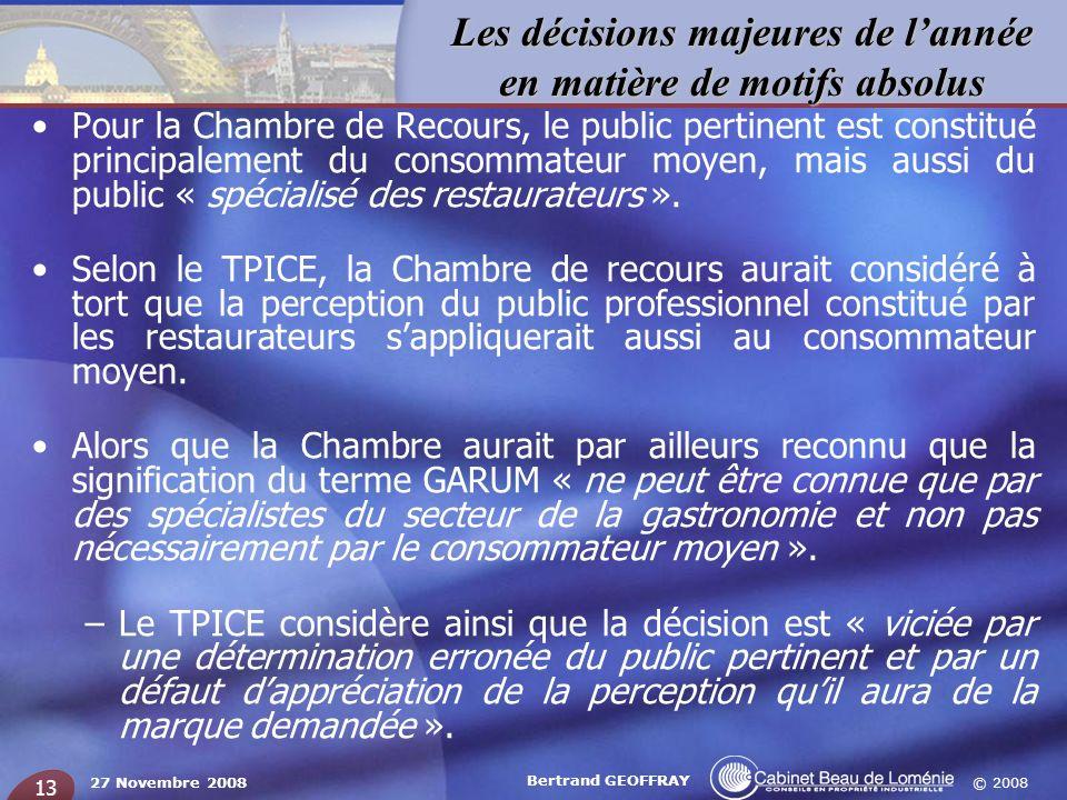 © 2008 Les décisions majeures de lannée en matière de motifs absolus 27 Novembre 2008 Bertrand GEOFFRAY 13 Pour la Chambre de Recours, le public perti