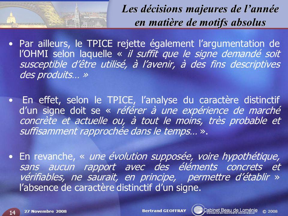 © 2008 Les décisions majeures de lannée en matière de motifs absolus 27 Novembre 2008 Bertrand GEOFFRAY 14 Par ailleurs, le TPICE rejette également la