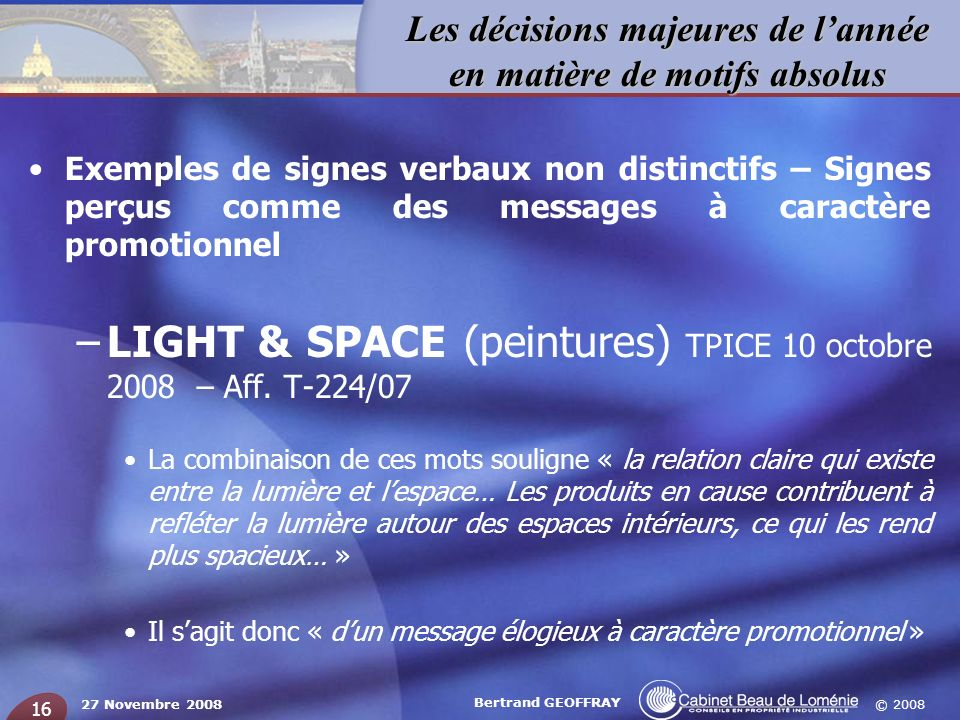 © 2008 Les décisions majeures de lannée en matière de motifs absolus 27 Novembre 2008 Bertrand GEOFFRAY 16 Exemples de signes verbaux non distinctifs
