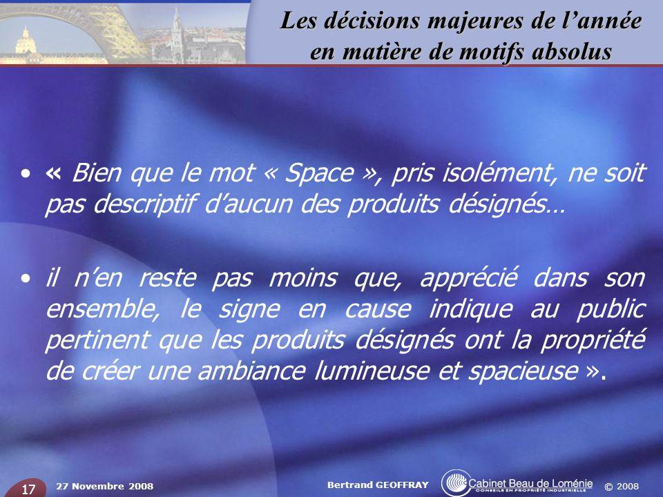 © 2008 Les décisions majeures de lannée en matière de motifs absolus 27 Novembre 2008 Bertrand GEOFFRAY 17 « Bien que le mot « Space », pris isolément