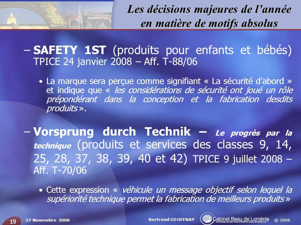 © 2008 Les décisions majeures de lannée en matière de motifs absolus 27 Novembre 2008 Bertrand GEOFFRAY 19 –SAFETY 1ST (produits pour enfants et bébés