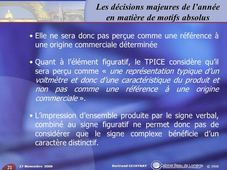 © 2008 Les décisions majeures de lannée en matière de motifs absolus 27 Novembre 2008 Bertrand GEOFFRAY 21 Elle ne sera donc pas perçue comme une réfé
