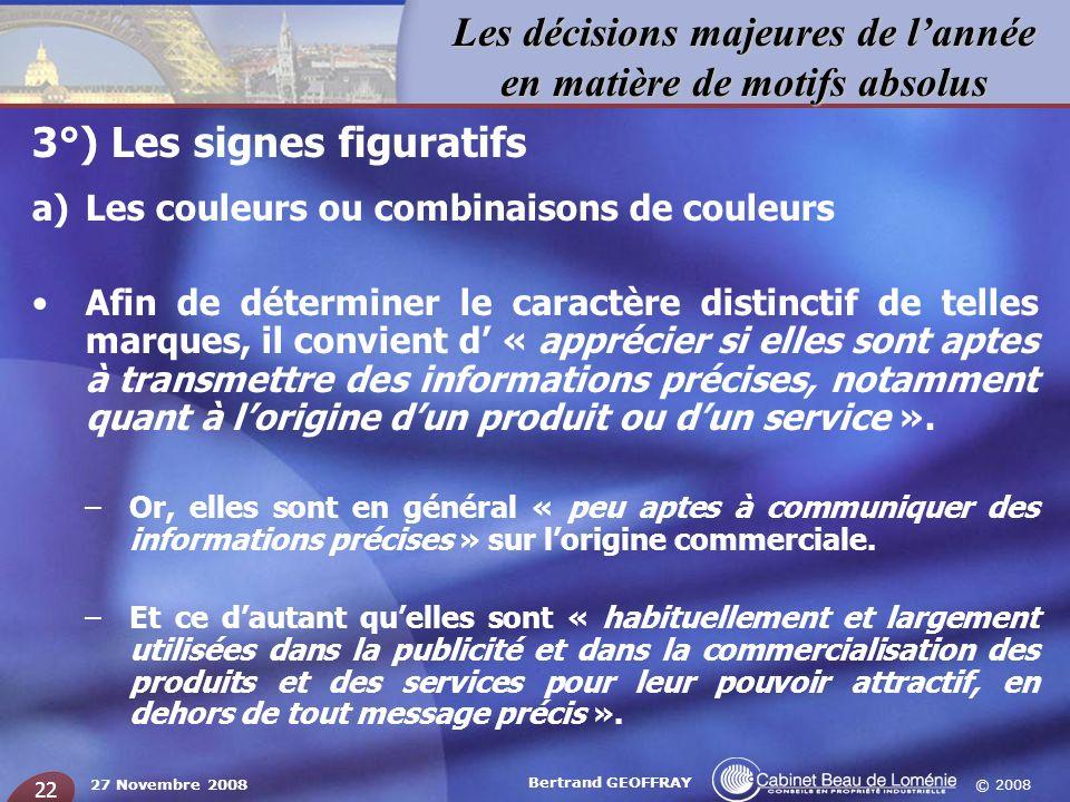 © 2008 Les décisions majeures de lannée en matière de motifs absolus 27 Novembre 2008 Bertrand GEOFFRAY 22 3°) Les signes figuratifs a)Les couleurs ou