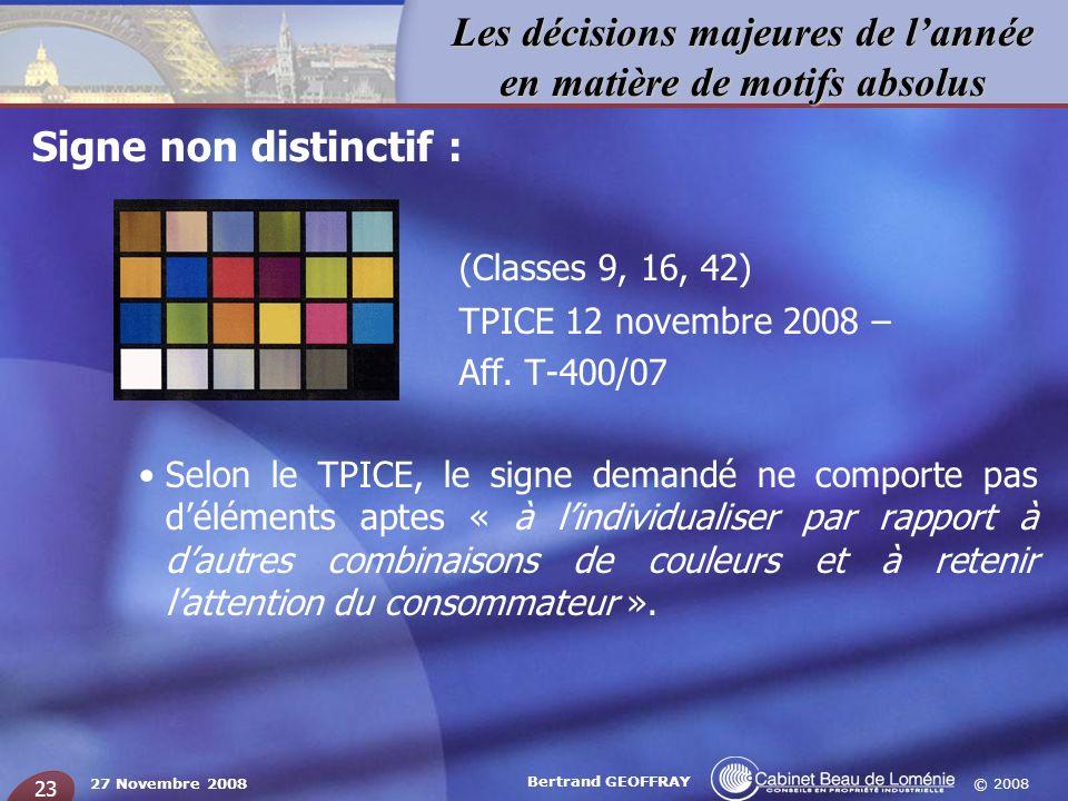 © 2008 Les décisions majeures de lannée en matière de motifs absolus 27 Novembre 2008 Bertrand GEOFFRAY 23 Signe non distinctif : (Classes 9, 16, 42)