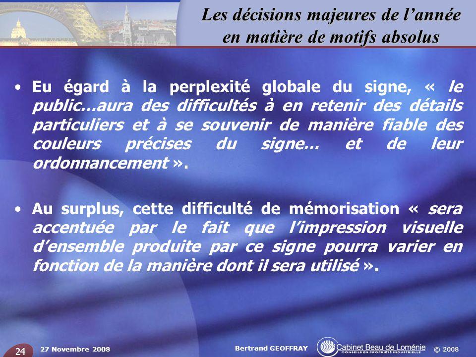 © 2008 Les décisions majeures de lannée en matière de motifs absolus 27 Novembre 2008 Bertrand GEOFFRAY 24 Eu égard à la perplexité globale du signe,